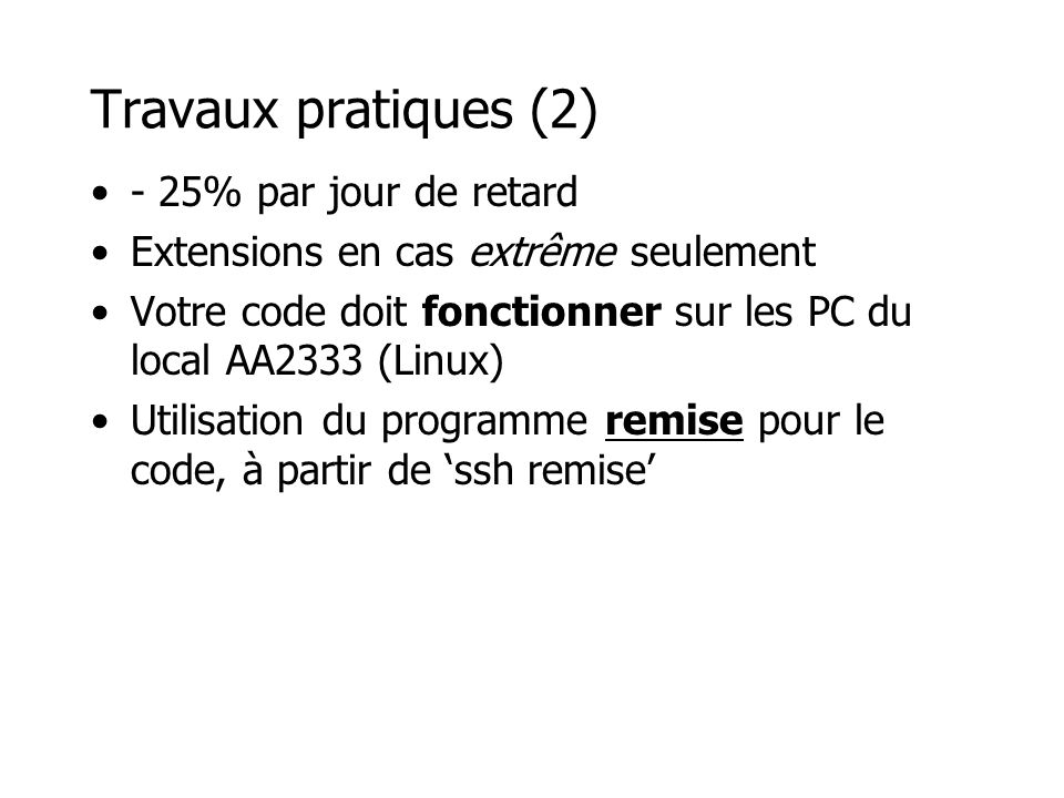 Travaux pratiques (2) - 25% par jour de retard Extensions en cas extrême seulement Votre code doit fonctionner sur les PC du local AA2333 (Linux) Util