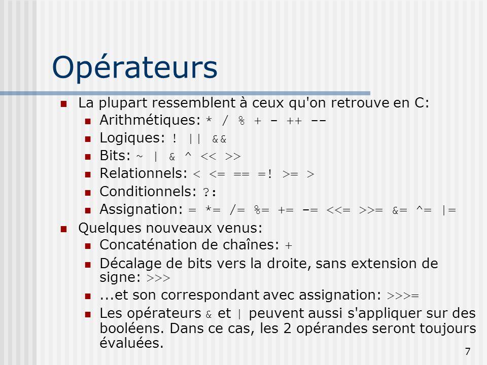 7 Opérateurs La plupart ressemblent à ceux qu on retrouve en C: Arithmétiques: * / % + - ++ -- Logiques: .