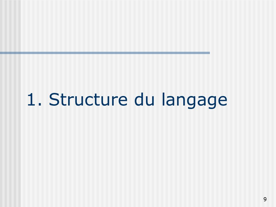 10 Structure du langage Les types primitifs Boolean (true/false), byte (1 octet), char (2 octets), short (2 octets), int (4 octets), long (8 octets), float (4 octets), double (8 octets).