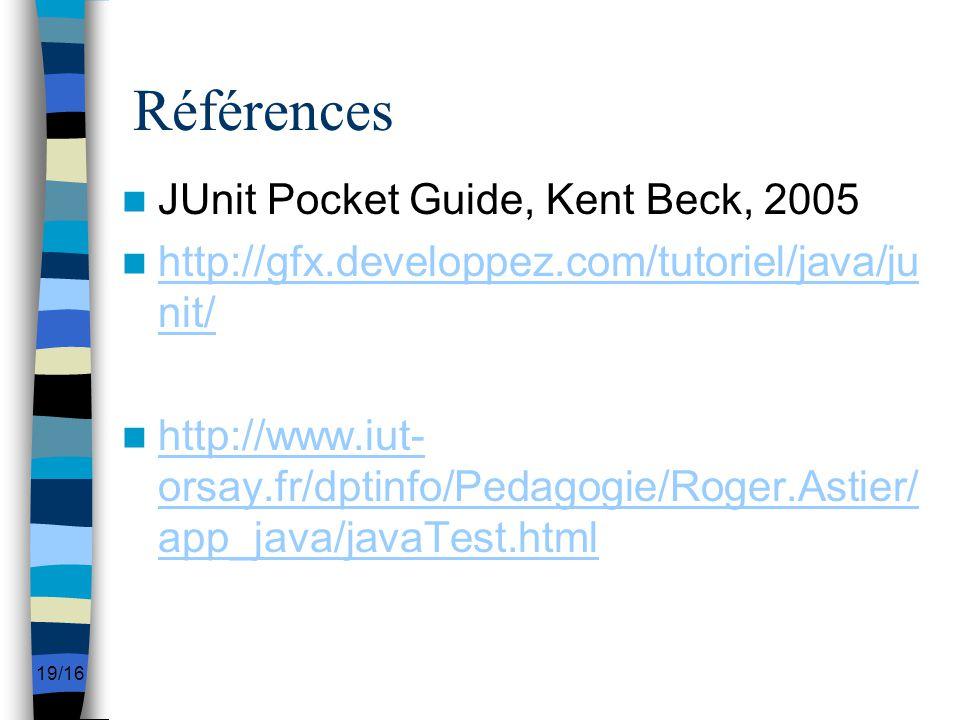 19/16 Références JUnit Pocket Guide, Kent Beck, 2005 http://gfx.developpez.com/tutoriel/java/ju nit/ http://gfx.developpez.com/tutoriel/java/ju nit/ h