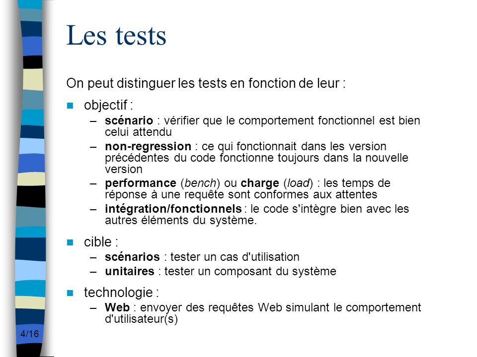 4/16 Les tests On peut distinguer les tests en fonction de leur : objectif : –scénario : vérifier que le comportement fonctionnel est bien celui atten