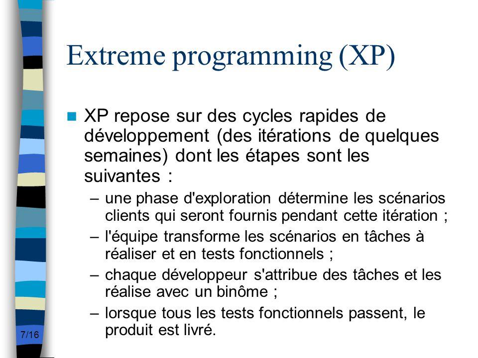 7/16 Extreme programming (XP) XP repose sur des cycles rapides de développement (des itérations de quelques semaines) dont les étapes sont les suivant
