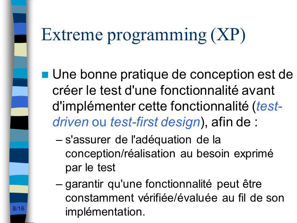 8/16 Extreme programming (XP) Une bonne pratique de conception est de créer le test d'une fonctionnalité avant d'implémenter cette fonctionnalité (tes