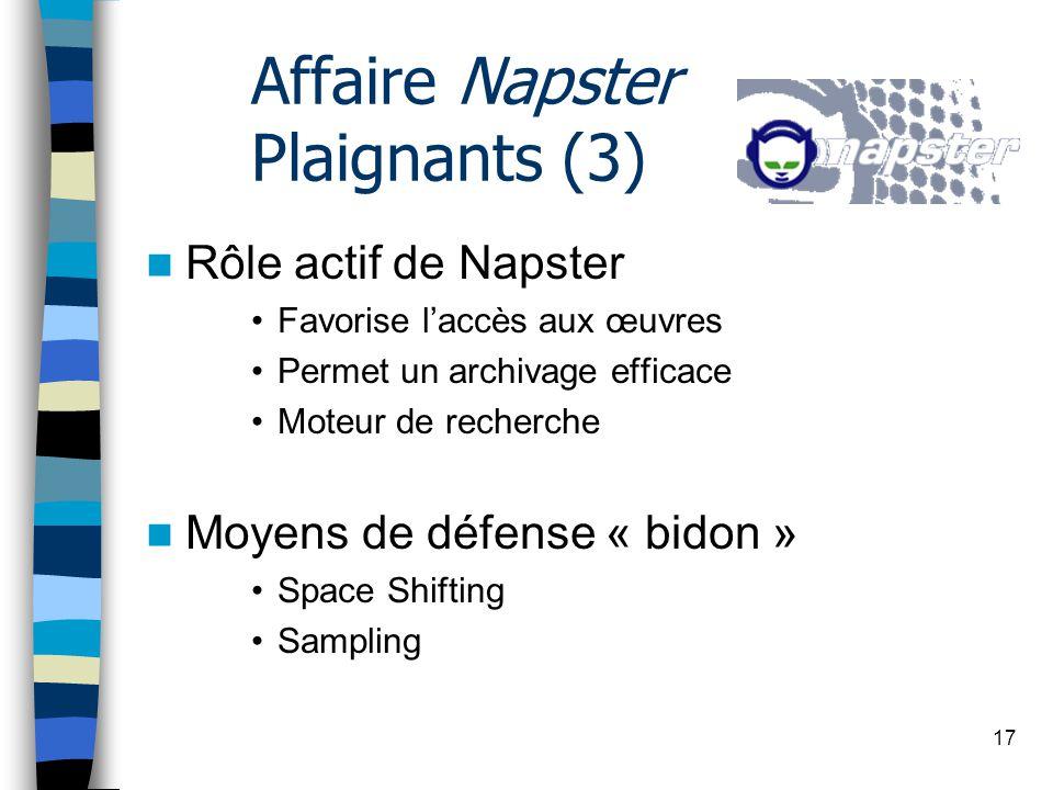17 Affaire Napster Plaignants (3) Rôle actif de Napster Favorise laccès aux œuvres Permet un archivage efficace Moteur de recherche Moyens de défense « bidon » Space Shifting Sampling