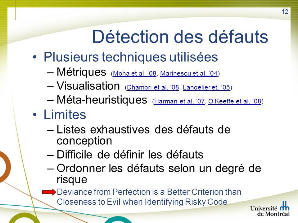 12 Détection des défauts Plusieurs techniques utilisées –Métriques (Moha et al.