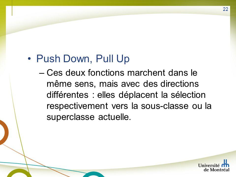 22 Push Down, Pull Up –Ces deux fonctions marchent dans le même sens, mais avec des directions différentes : elles déplacent la sélection respectivement vers la sous-classe ou la superclasse actuelle.
