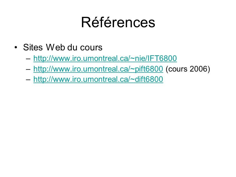 Références Sites Web du cours –http://www.iro.umontreal.ca/~nie/IFT6800http://www.iro.umontreal.ca/~nie/IFT6800 –http://www.iro.umontreal.ca/~pift6800 (cours 2006)http://www.iro.umontreal.ca/~pift6800 –http://www.iro.umontreal.ca/~dift6800http://www.iro.umontreal.ca/~dift6800