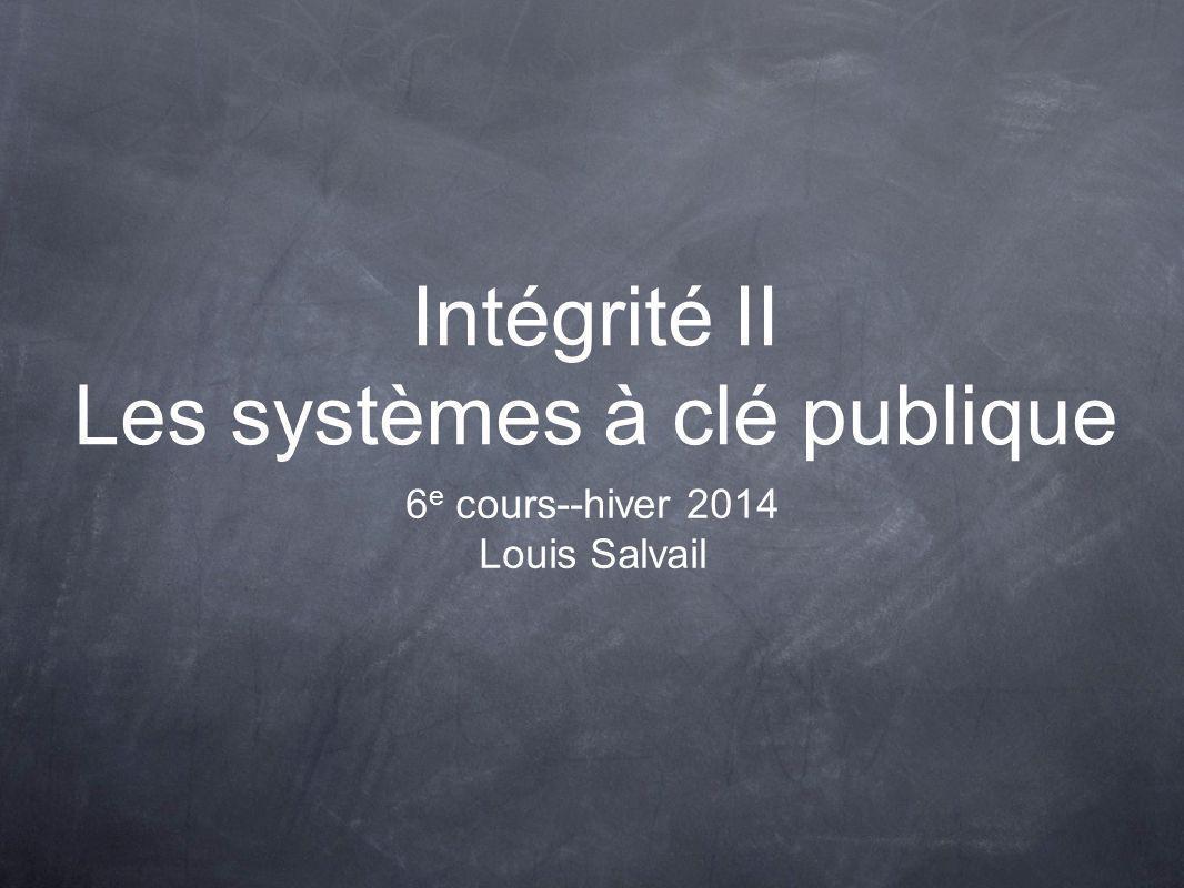 Intégrité II Les systèmes à clé publique 6 e cours--hiver 2014 Louis Salvail