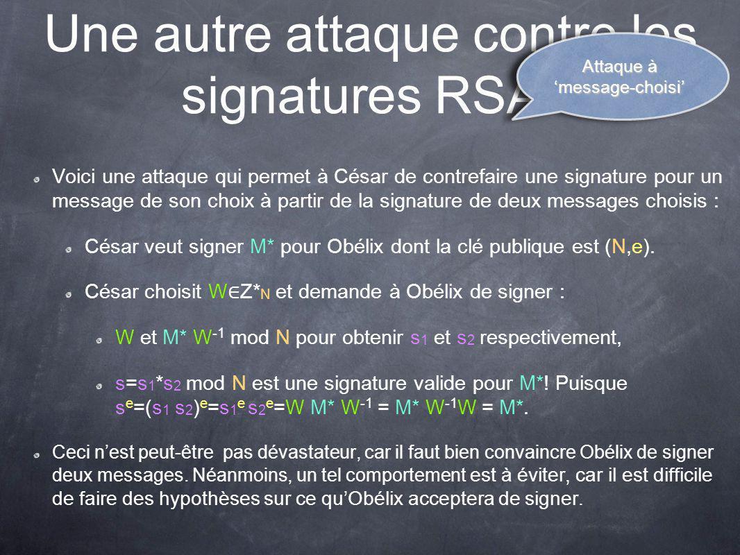 Une autre attaque contre les signatures RSA* Voici une attaque qui permet à César de contrefaire une signature pour un message de son choix à partir de la signature de deux messages choisis : César veut signer M* pour Obélix dont la clé publique est (N,e).