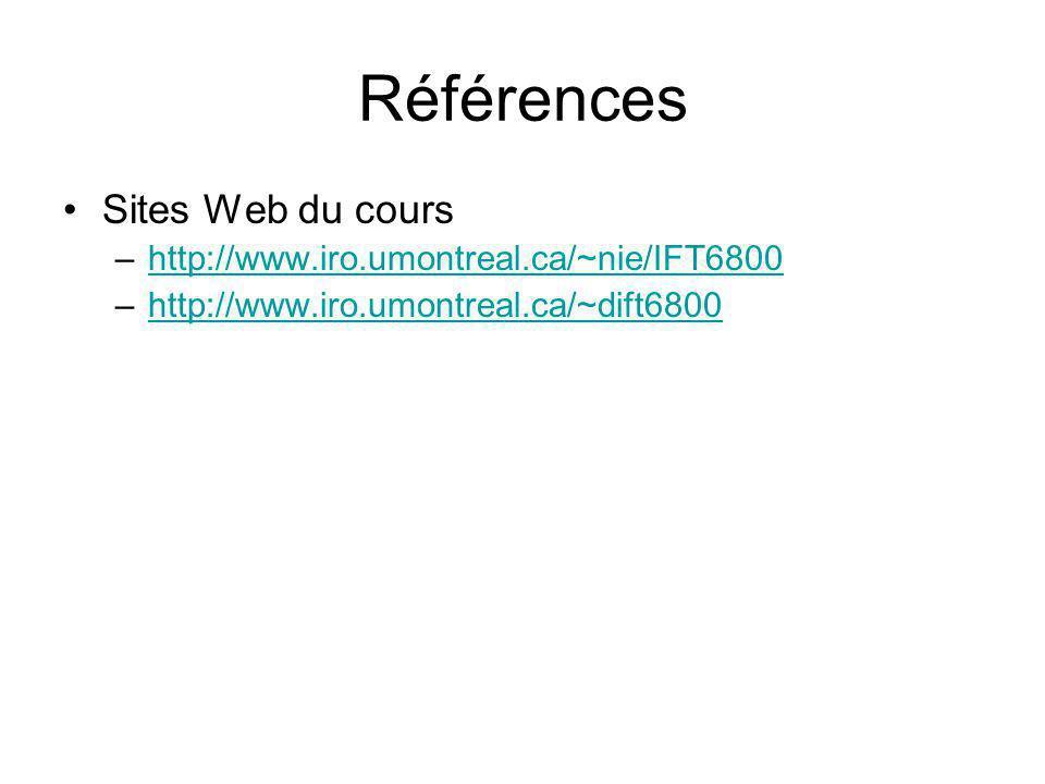 Références Sites Web du cours –http://www.iro.umontreal.ca/~nie/IFT6800http://www.iro.umontreal.ca/~nie/IFT6800 –http://www.iro.umontreal.ca/~dift6800