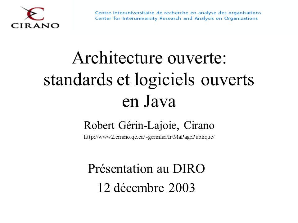 Architecture ouverte: standards et logiciels ouverts en Java2 Architecture ouverte Standards ouverts Logiciels et documents ouverts Les 2 produisent un écosystème –Liberté –Autonomie –Choix –Compétition
