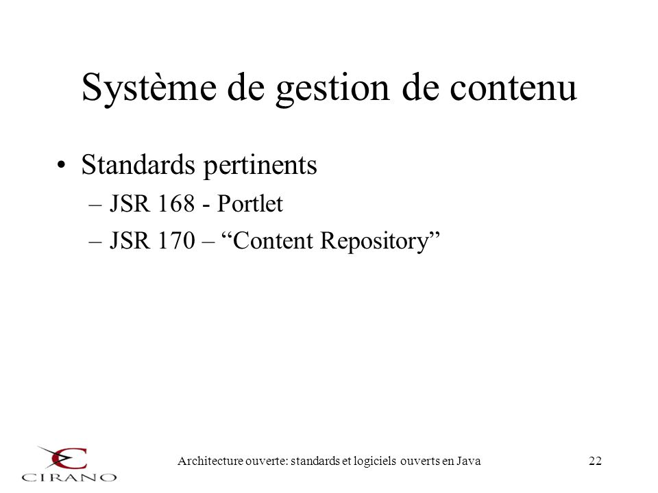 Architecture ouverte: standards et logiciels ouverts en Java22 Système de gestion de contenu Standards pertinents –JSR 168 - Portlet –JSR 170 – Conten