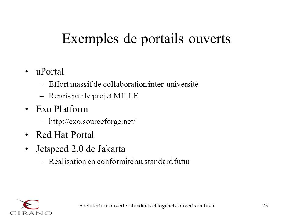 Architecture ouverte: standards et logiciels ouverts en Java25 Exemples de portails ouverts uPortal –Effort massif de collaboration inter-université –