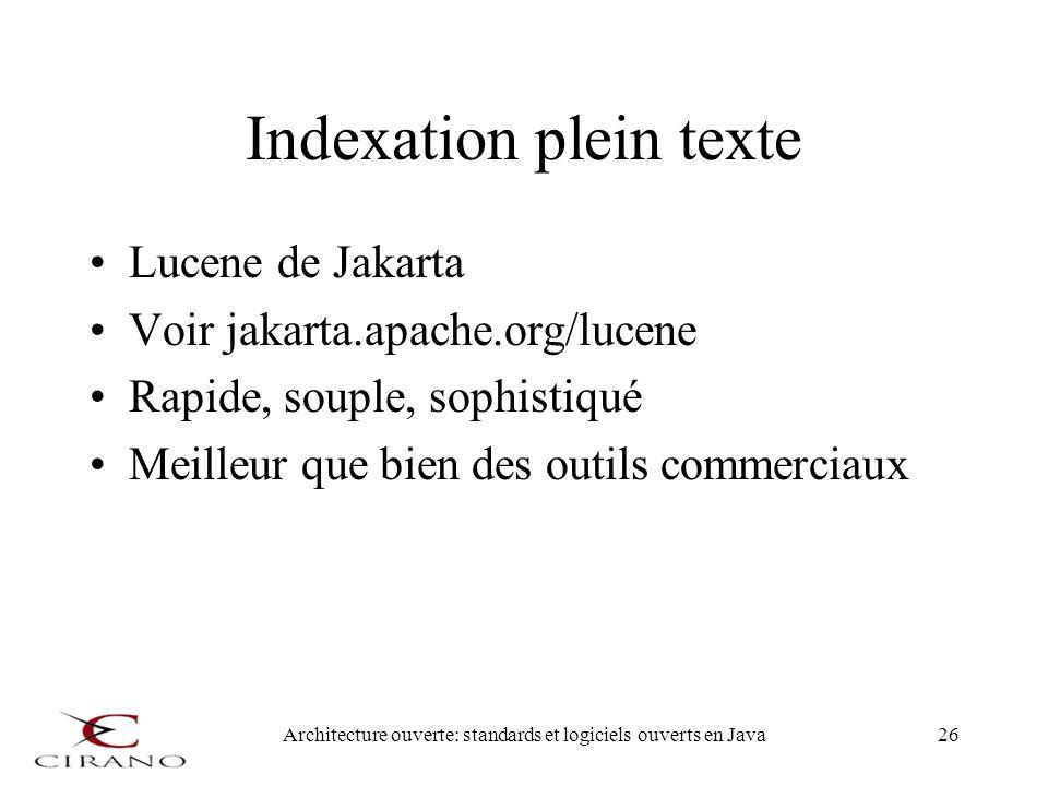 Architecture ouverte: standards et logiciels ouverts en Java26 Indexation plein texte Lucene de Jakarta Voir jakarta.apache.org/lucene Rapide, souple,