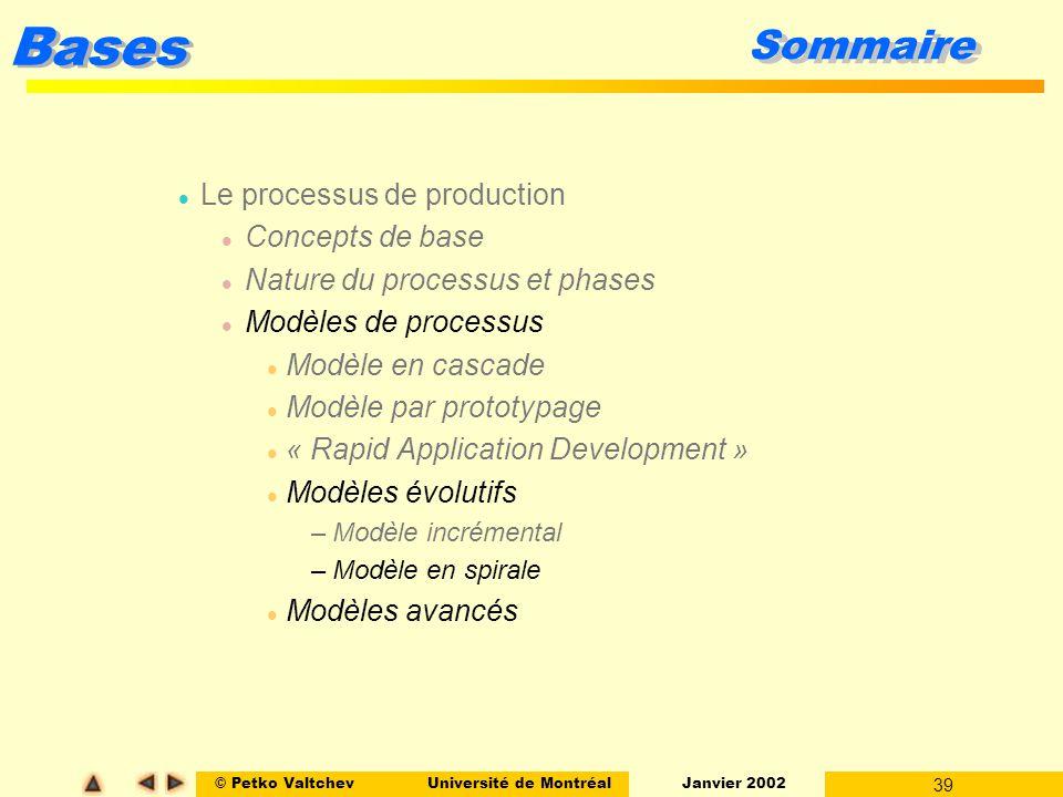 © Petko ValtchevUniversité de Montréal Janvier 2002 39 Bases Sommaire l Le processus de production l Concepts de base l Nature du processus et phases