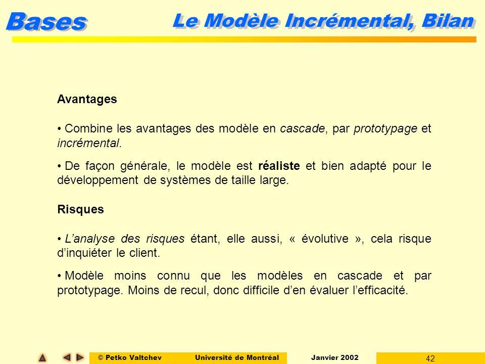 © Petko ValtchevUniversité de Montréal Janvier 2002 42 Bases Avantages Combine les avantages des modèle en cascade, par prototypage et incrémental. De