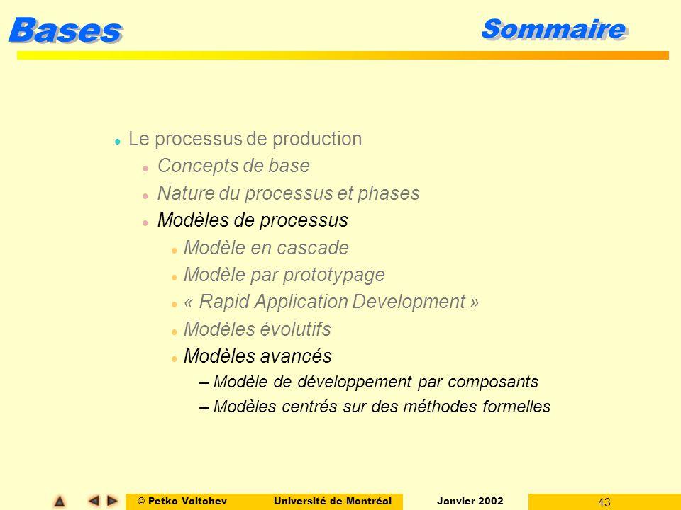 © Petko ValtchevUniversité de Montréal Janvier 2002 43 Bases Sommaire l Le processus de production l Concepts de base l Nature du processus et phases