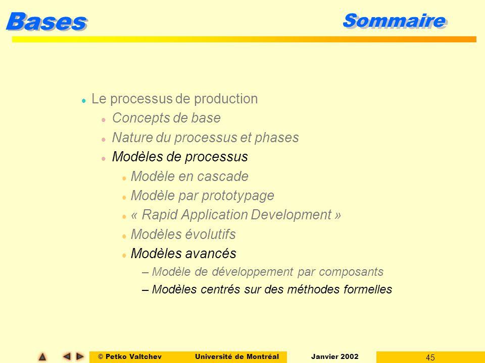 © Petko ValtchevUniversité de Montréal Janvier 2002 45 Bases Sommaire l Le processus de production l Concepts de base l Nature du processus et phases
