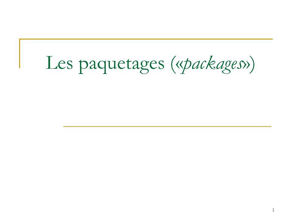 2 L objectif avec les paquetages («packages») est de rendre accessibles aux utilisateurs des classes définies par d autres utilisateurs.