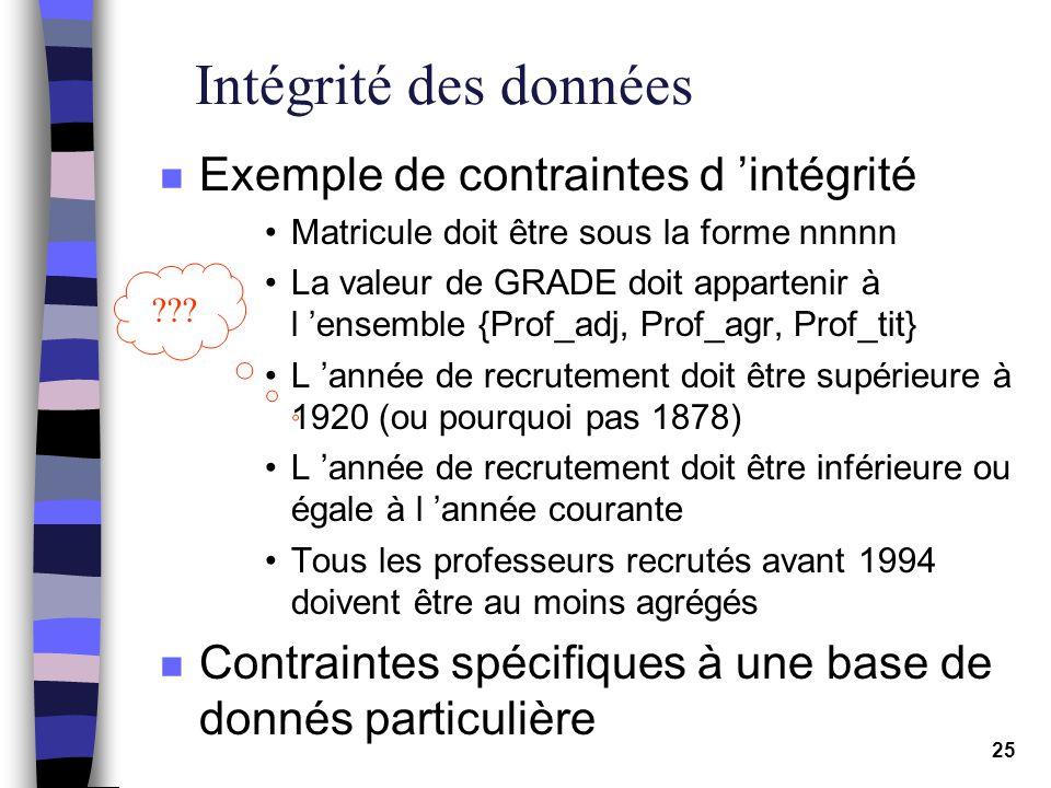 25 Intégrité des données n Exemple de contraintes d intégrité Matricule doit être sous la forme nnnnn La valeur de GRADE doit appartenir à l ensemble