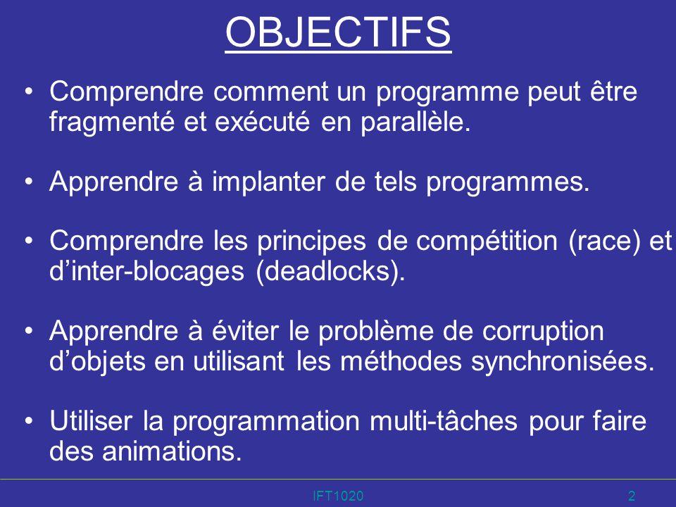 IFT10202 OBJECTIFS Comprendre comment un programme peut être fragmenté et exécuté en parallèle. Apprendre à implanter de tels programmes. Comprendre l