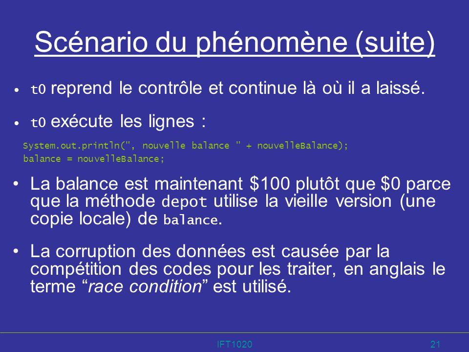 IFT102021 Scénario du phénomène (suite) t0 reprend le contrôle et continue là où il a laissé. t0 exécute les lignes : System.out.println(