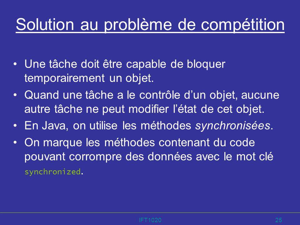 IFT102025 Solution au problème de compétition Une tâche doit être capable de bloquer temporairement un objet. Quand une tâche a le contrôle dun objet,