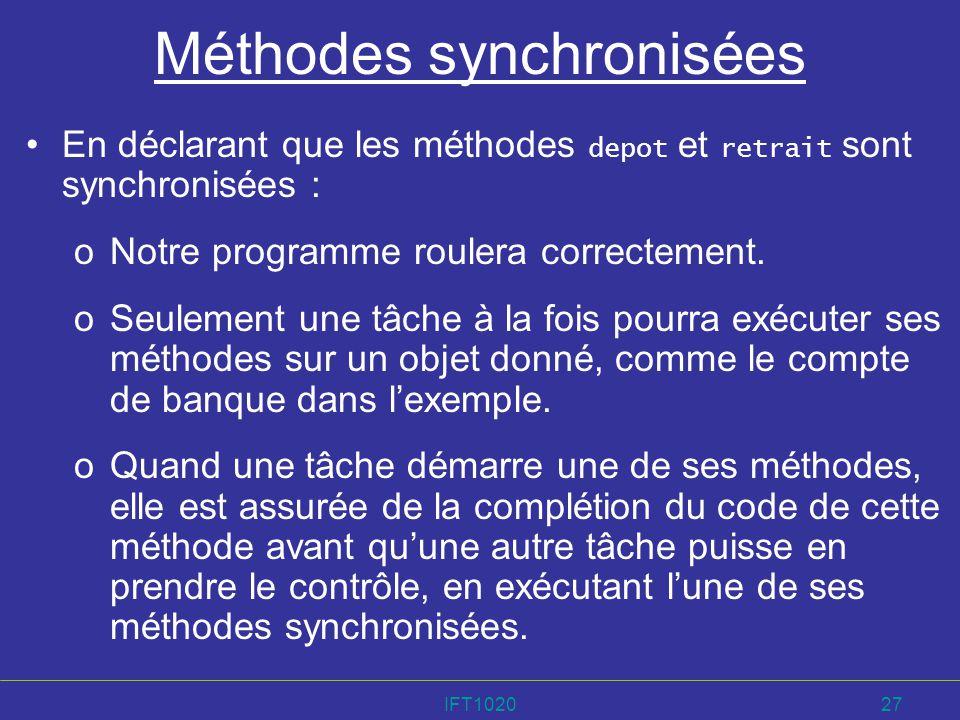 IFT102027 Méthodes synchronisées En déclarant que les méthodes depot et retrait sont synchronisées : oNotre programme roulera correctement. oSeulement