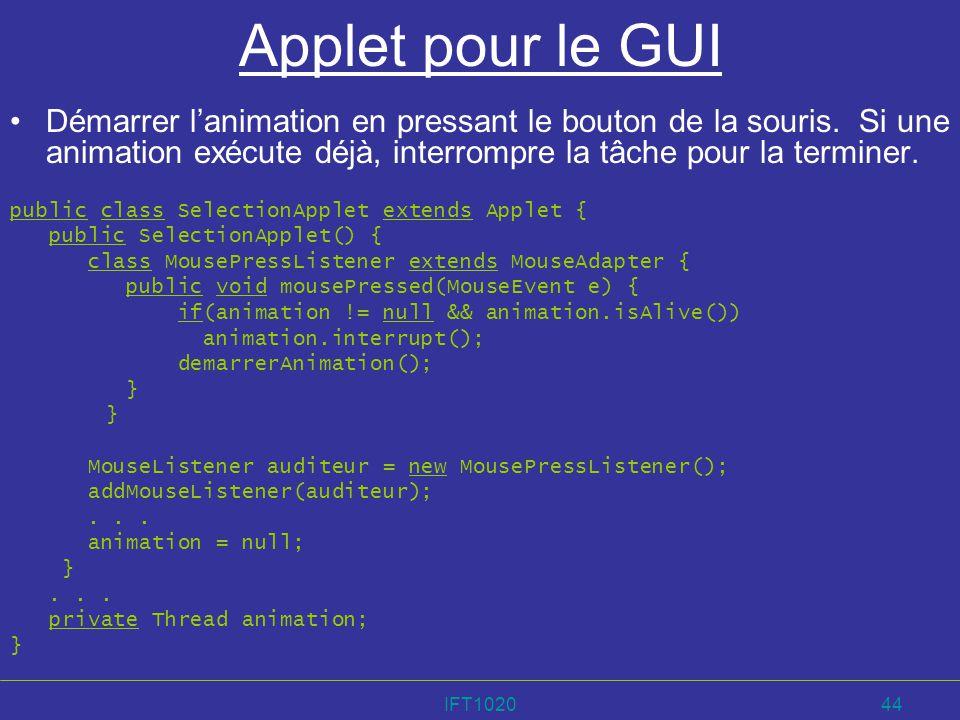 IFT102044 Applet pour le GUI Démarrer lanimation en pressant le bouton de la souris. Si une animation exécute déjà, interrompre la tâche pour la termi