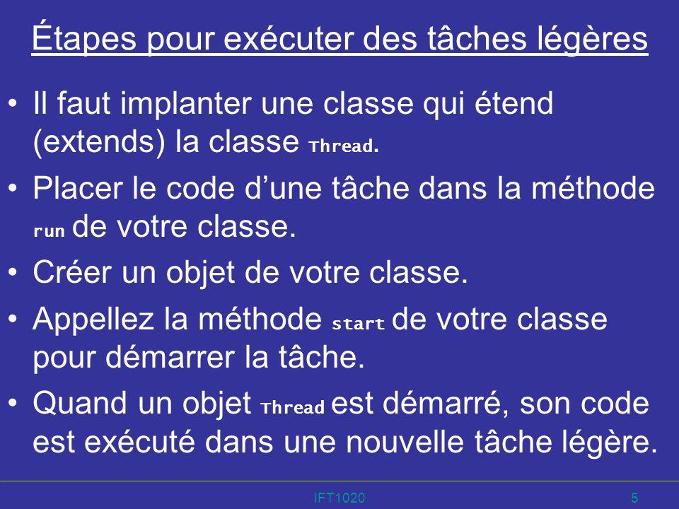 IFT10205 Étapes pour exécuter des tâches légères Il faut implanter une classe qui étend (extends) la classe Thread. Placer le code dune tâche dans la