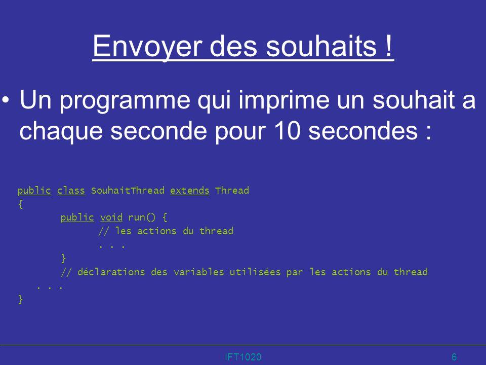 IFT10206 Envoyer des souhaits ! Un programme qui imprime un souhait a chaque seconde pour 10 secondes : public class SouhaitThread extends Thread { pu