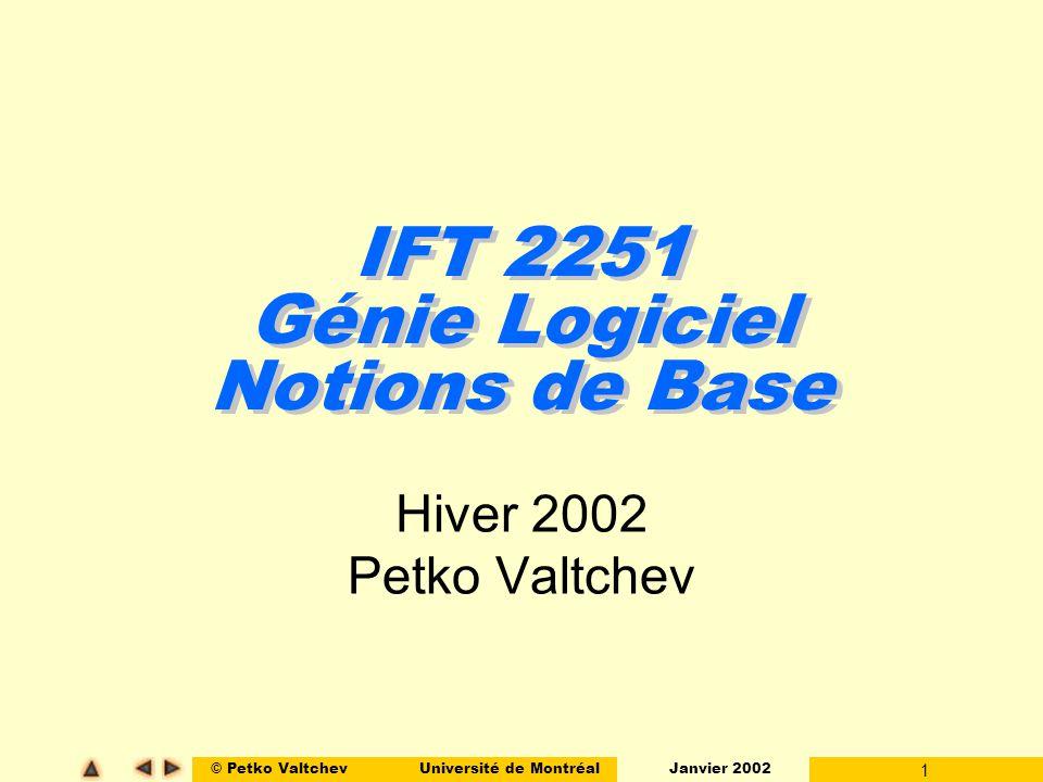 © Petko ValtchevUniversité de Montréal Janvier 2002 1 IFT 2251 Génie Logiciel Notions de Base Hiver 2002 Petko Valtchev