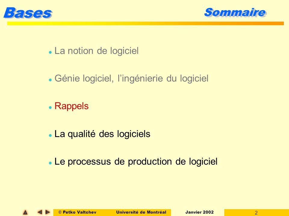 © Petko ValtchevUniversité de Montréal Janvier 2002 2 Bases Sommaire l La notion de logiciel l Génie logiciel, lingénierie du logiciel l Rappels l La