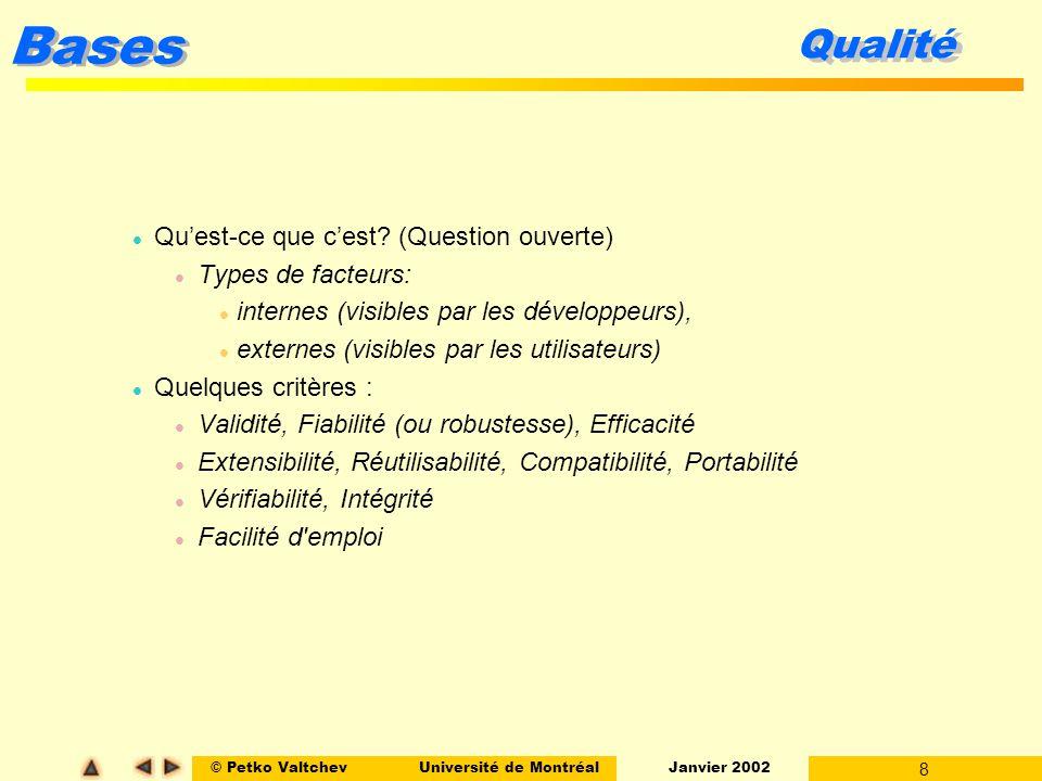 © Petko ValtchevUniversité de Montréal Janvier 2002 8 Bases Qualité l Quest-ce que cest? (Question ouverte) l Types de facteurs: l internes (visibles