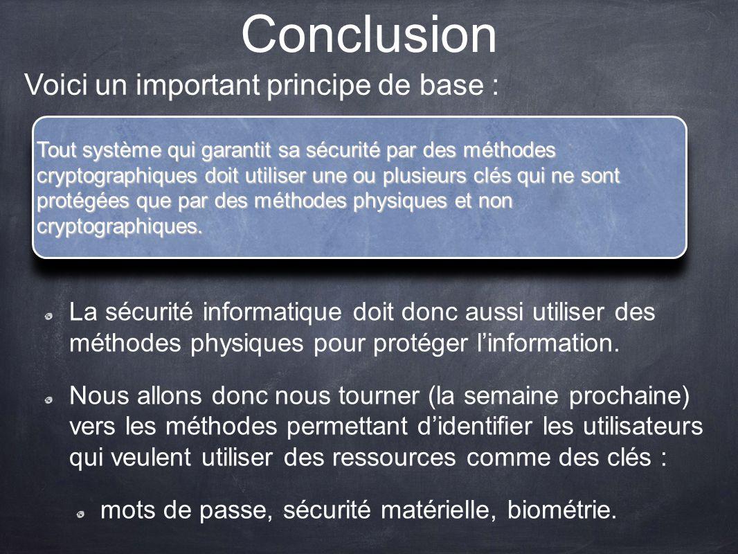 Conclusion La sécurité informatique doit donc aussi utiliser des méthodes physiques pour protéger linformation. Nous allons donc nous tourner (la sema