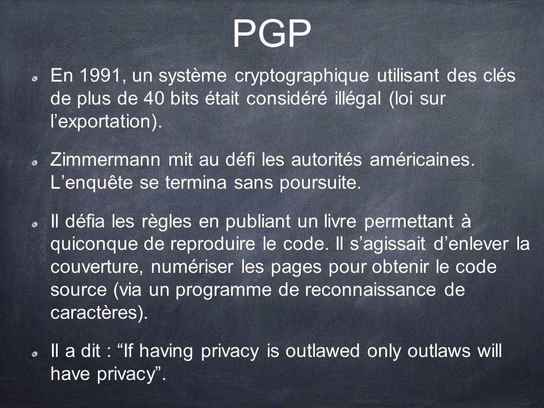 PGP En 1991, un système cryptographique utilisant des clés de plus de 40 bits était considéré illégal (loi sur lexportation). Zimmermann mit au défi l