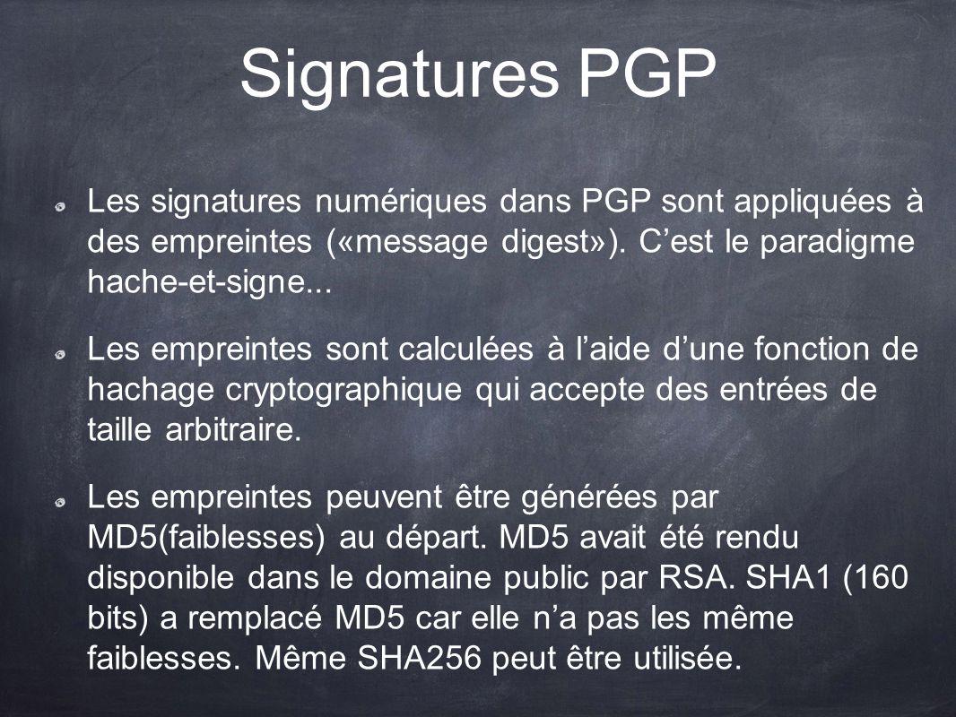 Signatures PGP Les signatures numériques dans PGP sont appliquées à des empreintes («message digest»). Cest le paradigme hache-et-signe... Les emprein