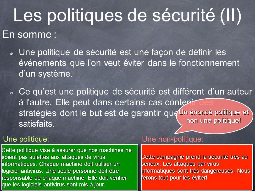 Les politiques de sécurité (II) Une politique de sécurité est une façon de définir les événements que lon veut éviter dans le fonctionnement dun système.