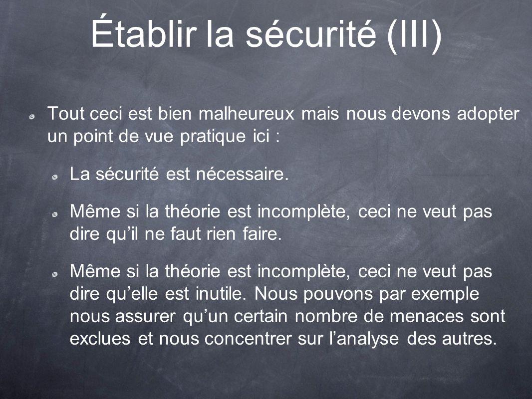Établir la sécurité (III) Tout ceci est bien malheureux mais nous devons adopter un point de vue pratique ici : La sécurité est nécessaire. Même si la