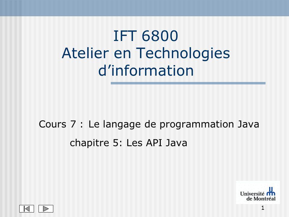 1 IFT 6800 Atelier en Technologies dinformation Cours 7 : Le langage de programmation Java chapitre 5: Les API Java