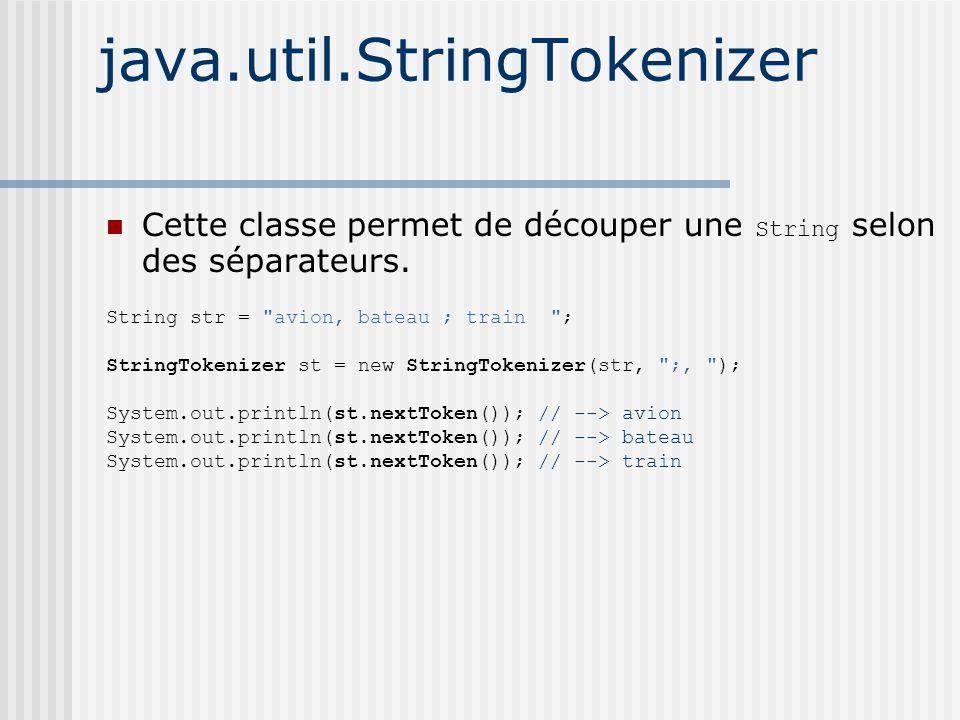 java.util.StringTokenizer Cette classe permet de découper une String selon des séparateurs.
