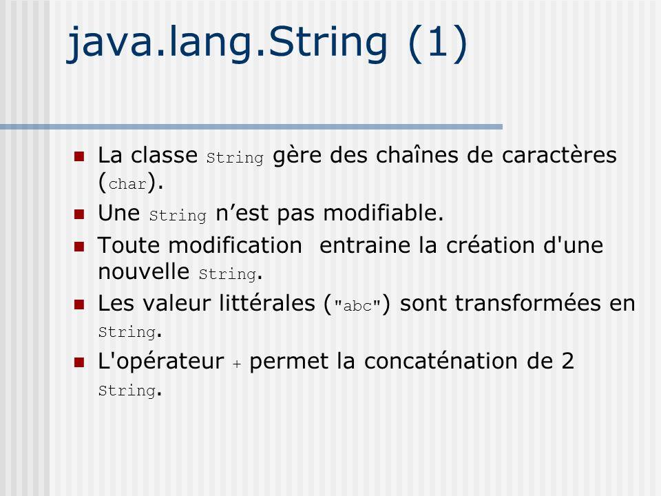 java.lang.String (1) La classe String gère des chaînes de caractères ( char ).