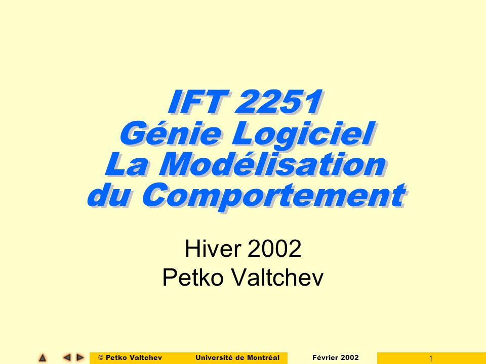 © Petko ValtchevUniversité de Montréal Février 2002 12 Modélisation Intégration du Contrôle l Certains système temps-réel sarticulent autour du traitement des événements et plus généralement autour des « processus de contrôle » plutôt quautour des flots de données.