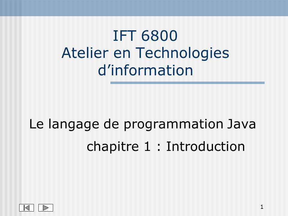 1 IFT 6800 Atelier en Technologies dinformation Le langage de programmation Java chapitre 1 : Introduction