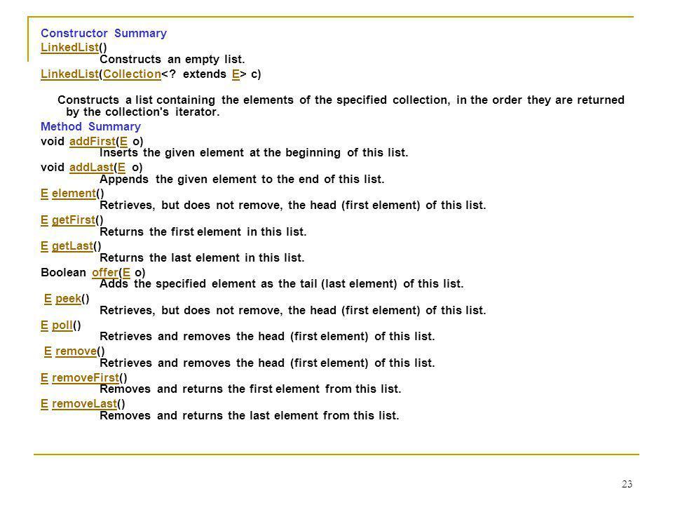 23 Constructor Summary LinkedListLinkedList() Constructs an empty list. LinkedListLinkedList(Collection c) CollectionE Constructs a list containing th
