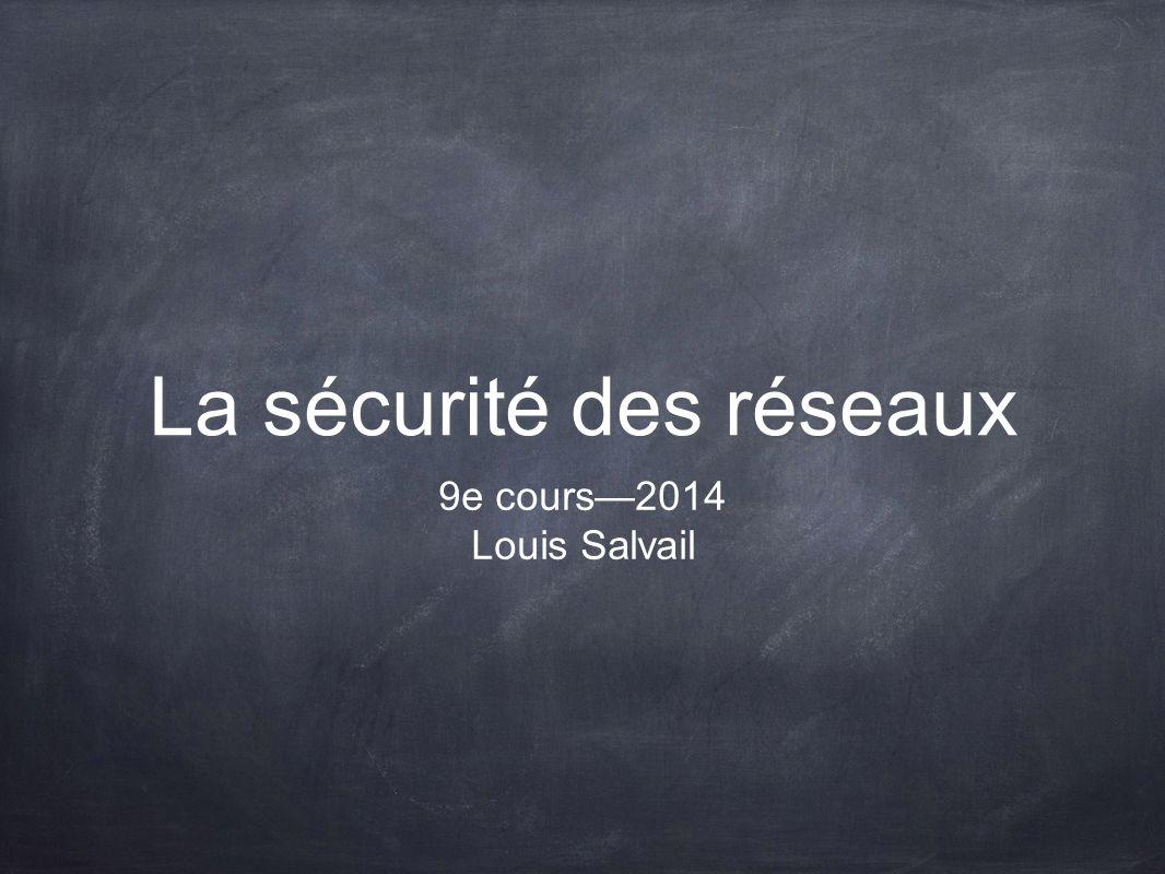 La sécurité des réseaux 9e cours2014 Louis Salvail