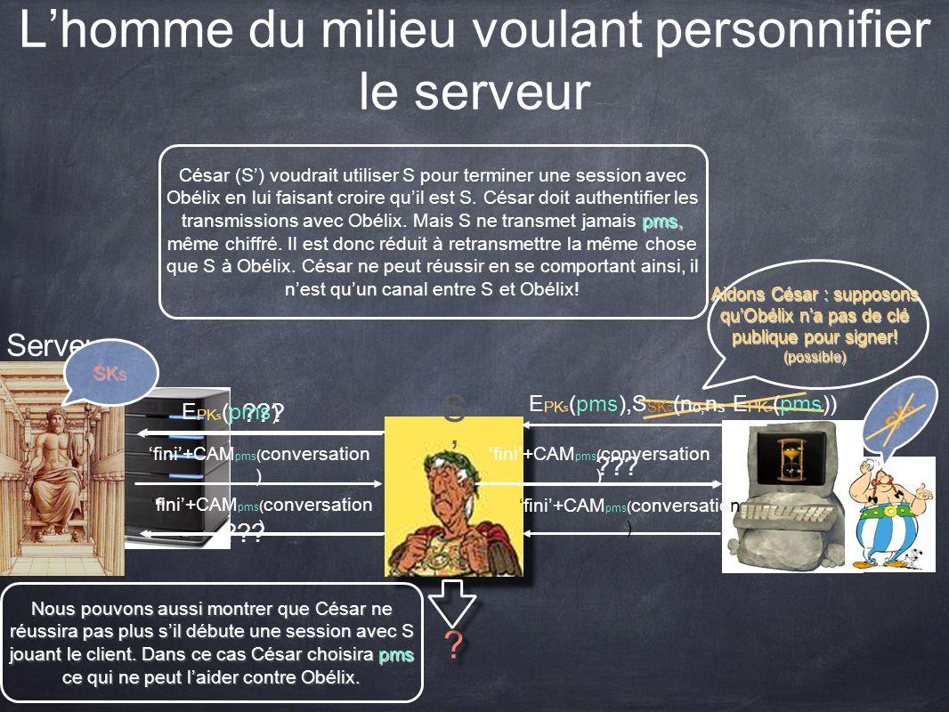 Lhomme du milieu voulant personnifier le serveur Serveur SK o SK S César (S) voudrait utiliser S pour terminer une session avec Obélix en lui faisant