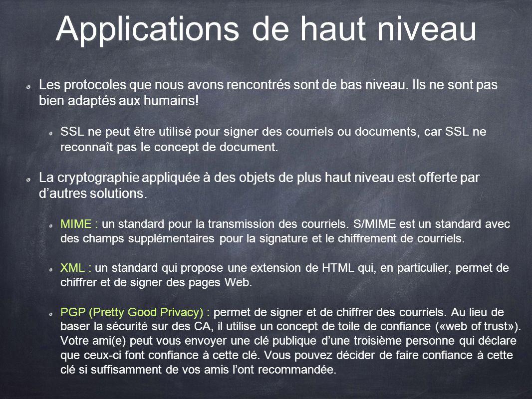 Applications de haut niveau Les protocoles que nous avons rencontrés sont de bas niveau. Ils ne sont pas bien adaptés aux humains! SSL ne peut être ut