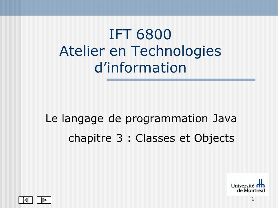 1 IFT 6800 Atelier en Technologies dinformation Le langage de programmation Java chapitre 3 : Classes et Objects