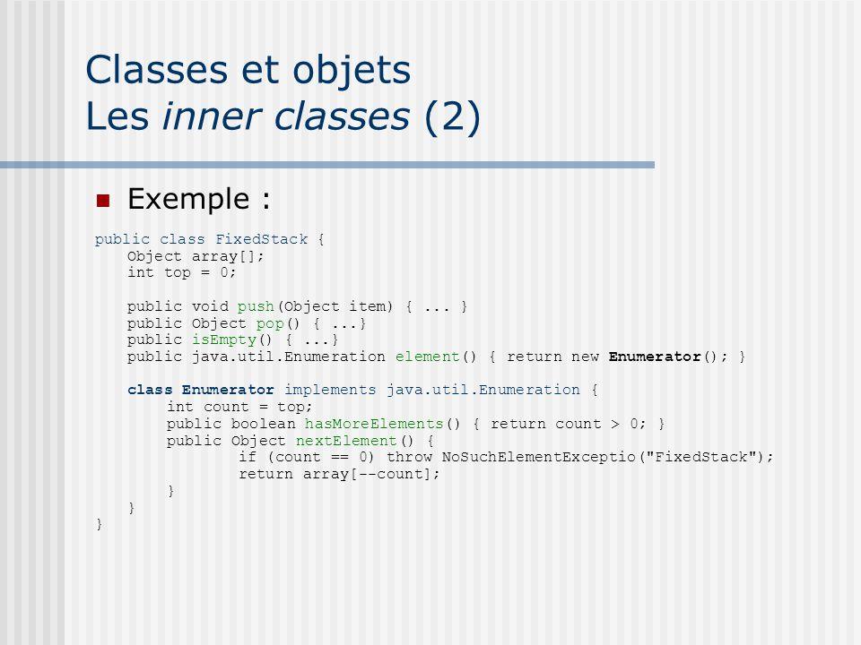 Classes et objets Les inner classes (2) Exemple : public class FixedStack { Object array[]; int top = 0; public void push(Object item) {...
